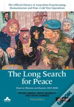 Long Search For Peace: Volume 1, The Official History Of Australian Peacekeeping, Humanitarian And Post-Cold War Operations