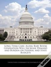 Long-Term Care: Aging Baby Boom Generation Will Increase Demand And Burden On Federal And State Budgets