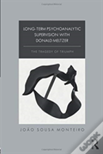 Long-Term Psychoanalytic Supervision With Donald Meltzer