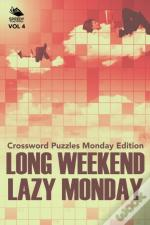 Long Weekend Lazy Monday Vol 4