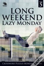 Long Weekend Lazy Monday Vol 5