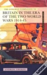 Longman Companion To Britain In The Era Of The Two World Wars, 1914-45
