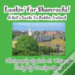 Lookin' For Shamrocks! A Kid'S Guide To Dublin, Ireland