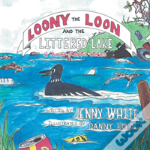 Loony The Loon And The Littered Lake: A Junior Rabbit Series