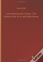 Lord Arthur Savileã¯Â¿Â½S Crime - The Portrait Of Mr. W. H. And Other Stories