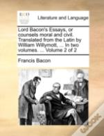 Lord Bacon'S Essays, Or Counsels Moral A