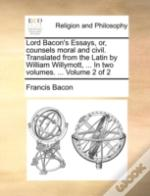 Lord Bacon'S Essays, Or, Counsels Moral