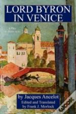 Lord Byron In Venice: A Play In Three Ac