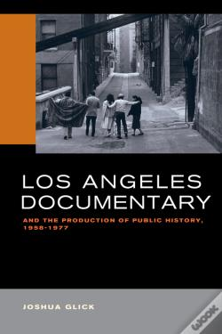 Wook.pt - Los Angeles Documentary And The Production Of Public History, 1958-1977