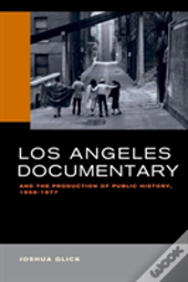 Los Angeles Documentary And The Production Of Public History, 1958-1977