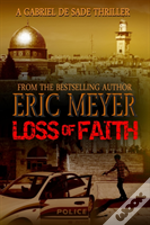 Loss Of Faith (A Gabriel De Sade Thriller, Book 2)