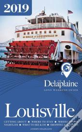 Louisville - The Delaplaine 2019 Long Weekend Guide