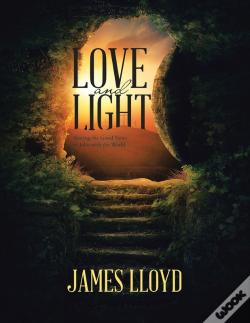 Wook.pt - Love And Light: Sharing The Good News Of John With The World