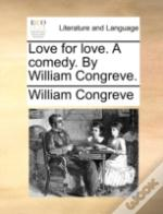 Love For Love. A Comedy. By William Cong