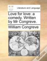 Love For Love: A Comedy. Written By Mr C