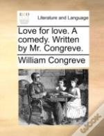 Love For Love. A Comedy. Written By Mr.