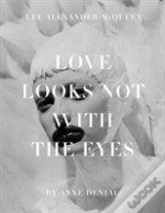 Love Looks Not With The Eyes: Thirteen Years With Lee Alexander Mcqueen