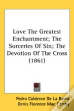 Love The Greatest Enchantment; The Sorceries Of Sin; The Devotion Of The Cross (1861)