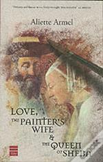 LOVE, THE PAINTER'S WIFE AND  THE QUEEN OF SHEBA