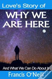 Love'S Story Of Why We Are Here