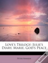 Love'S Trilogy: Julie'S Diary, Marie, Go