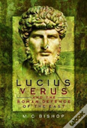 Lucius Verus And The Roman Defence Of The East