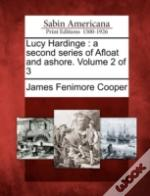 Lucy Hardinge : A Second Series Of Afloat And Ashore. Volume 2 Of 3