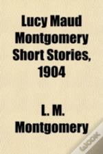 Lucy Maud Montgomery Short Stories, 1904