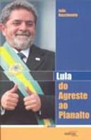 Lula do Agreste ao Planalto