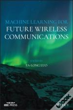 Machine Learning For Future Wireless Communications
