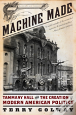 Machine Made - Tammany Hall And The Creation Of Modern American Politics