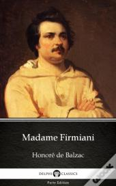 Madame Firmiani By Honore De Balzac - Delphi Classics (Illustrated)