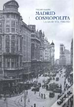 Madrid Cosmopolita: La Gran Via, 1910-1936