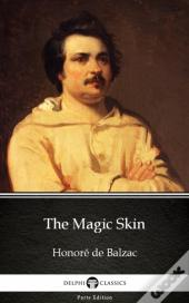 Magic Skin By Honore De Balzac - Delphi Classics (Illustrated)