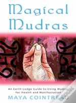 Magical Mudras - An Earth Lodge Guide To Using Mudras For Health And Manifestation