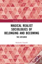 Magical Realist Sociologies Of Belonging And Becoming