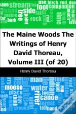 Maine Woods: The Writings Of Henry David Thoreau, Volume Iii (Of 20)