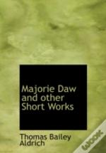 Majorie Daw And Other Short Works