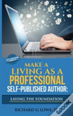 Make A Living As A Professional Self-Published Author Laying The Foundation