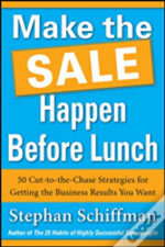 Make It Happen Before Lunch: 50 Cut-To-The-Chase Strategies For Getting The Business Results You Want (Paperback)