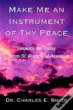 Make Me An Instrument Of Thy Peace:Lessons For Today From St. Francis Of Assisi