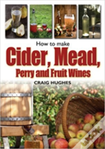 Making Mead, Cider, Perry And Fruit Wines