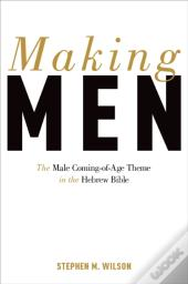 Making Men: The Male Coming-Of-Age Theme In The Hebrew Bible