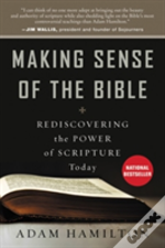 Making Sense Of The Bible: Rediscovering The Power Of Scripture Today