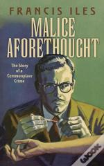 Malice Aforethought: The Story Of A Commonplace Crime