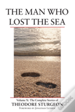 Man Who Lost The Seathe Complete Stories Of Theodore Sturgeon