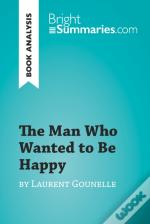 Man Who Wanted To Be Happy By Laurent Gounelle (Book Analysis)