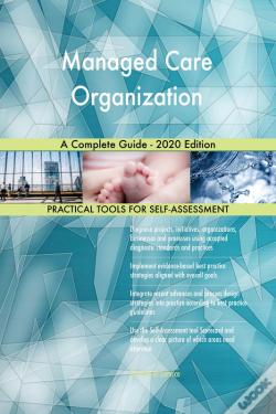 Wook.pt - Managed Care Organization A Complete Guide - 2020 Edition