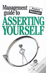 Management Guide To Asserting Yourself