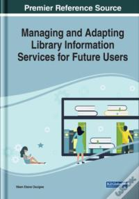 """""""Managing And Adapting Library Information Services For Future Users"""" - DJVU EPUB 978-1799811169"""